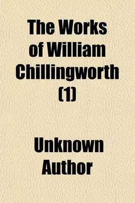 The Works of William Chillingworth (Volume 1)
