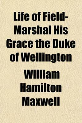 Life of Field-Marshal His Grace the Duke of Wellington