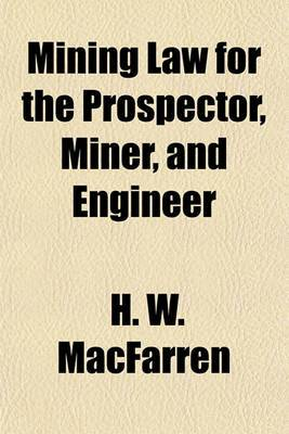 Mining Law for the Prospector, Miner, and Engineer