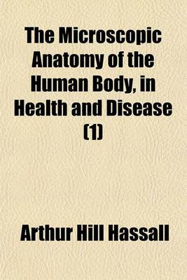 The Microscopic Anatomy of the Human Body, in Health and Disease (1)