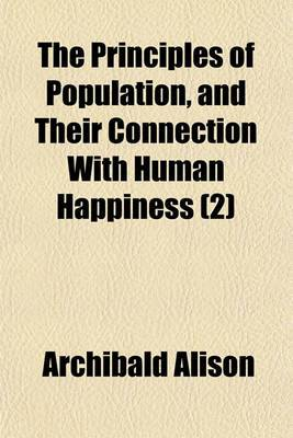 The Principles of Population, and Their Connection with Human Happiness (2)