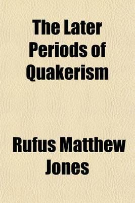 The Later Periods of Quakerism