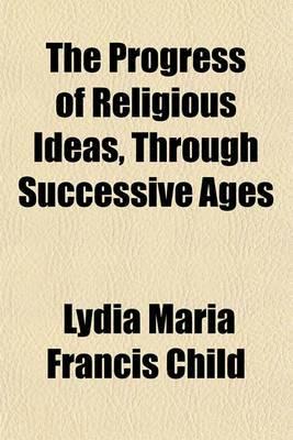 The Progress of Religious Ideas, Through Successive Ages