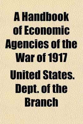 A Handbook of Economic Agencies of the War of 1917