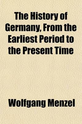 The History of Germany, from the Earliest Period to the Present Time