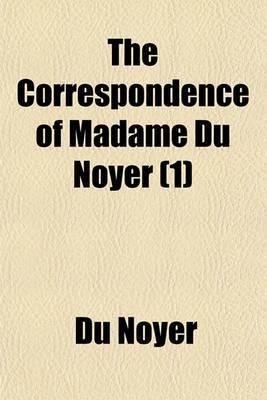 The Correspondence of Madame Du Noyer (1)