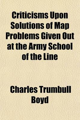 Criticisms Upon Solutions of Map Problems Given Out at the Army School of the Line
