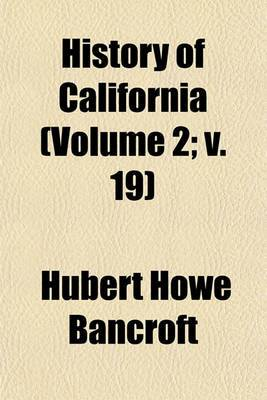 History of California (Volume 2; V. 19)