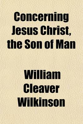Concerning Jesus Christ, the Son of Man