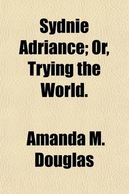 Sydnie Adriance; Or, Trying the World.
