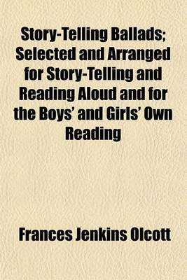 Story-Telling Ballads; Selected and Arranged for Story-Telling and Reading Aloud and for the Boys' and Girls' Own Reading