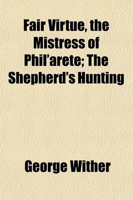 Fair Virtue, the Mistress of Phil'arete; The Shepherd's Hunting