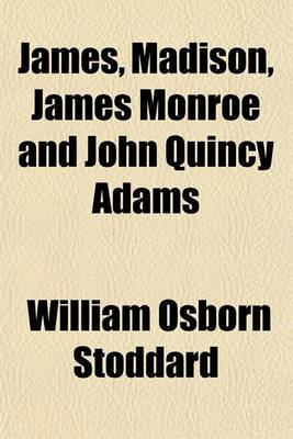 James, Madison, James Monroe and John Quincy Adams