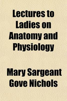 Lectures to Ladies on Anatomy and Physiology
