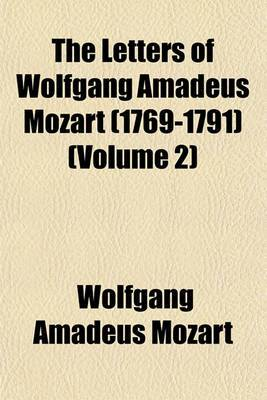 The Letters of Wolfgang Amadeus Mozart (1769-1791) (Volume 2)
