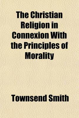 The Christian Religion in Connexion with the Principles of Morality
