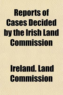 Reports of Cases Decided by the Irish Land Commission
