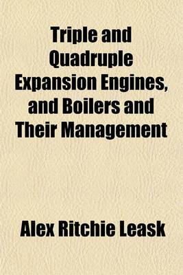 Triple and Quadruple Expansion Engines, and Boilers and Their Management