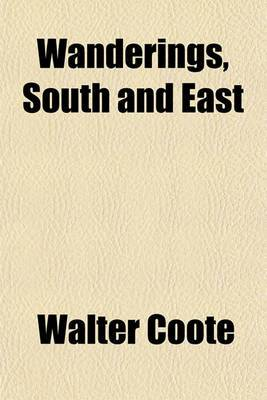 Wanderings, South and East