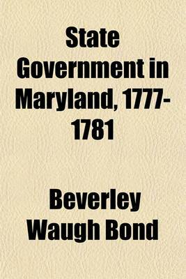 State Government in Maryland, 1777-1781