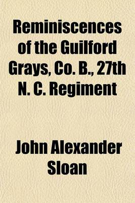 Reminiscences of the Guilford Grays, Co. B., 27th N. C. Regiment