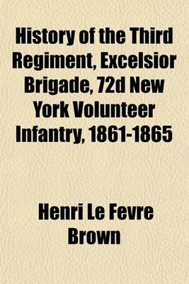 History of the Third Regiment, Excelsior Brigade, 72d New York Volunteer Infantry, 1861-1865