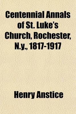 Centennial Annals of St. Luke's Church, Rochester, N.Y., 1817-1917