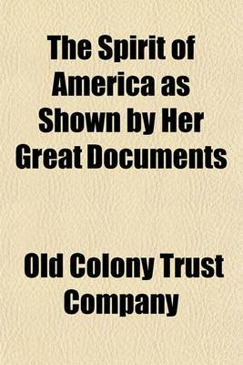 The Spirit of America as Shown by Her Great Documents
