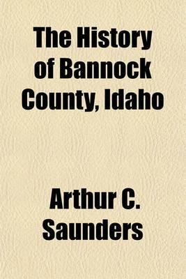 The History of Bannock County, Idaho