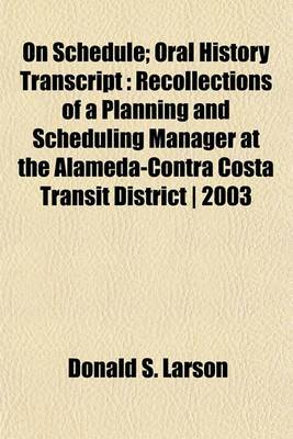 On Schedule; Oral History Transcript: Recollections of a Planning and Scheduling Manager at the Alameda-Contra Costa Transit District 2003