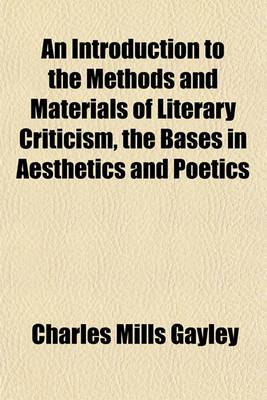 An Introduction to the Methods and Materials of Literary Criticism, the Bases in Aesthetics and Poetics