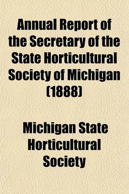 Annual Report of the Secretary of the State Horticultural Society of Michigan (1888)