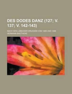 Des Dodes Danz; Nach Den Lubecker Drucken Von 1489 Und 1496 (127; V. 137; V. 142-143 )