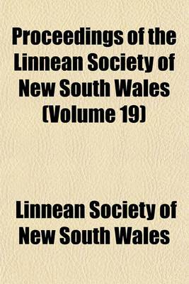 Proceedings of the Linnean Society of New South Wales (Volume 19)