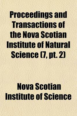 Proceedings and Transactions of the Nova Scotian Institute of Natural Science (7, PT. 2)