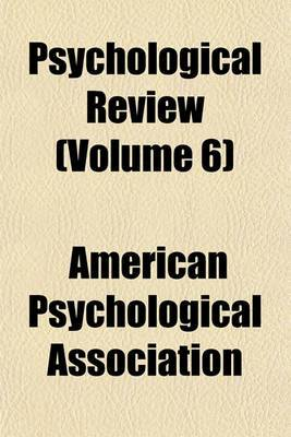 Psychological Review (Volume 6)