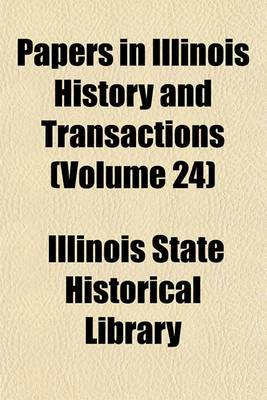 Papers in Illinois History and Transactions (Volume 24)