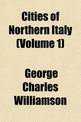 Cities of Northern Italy (Volume 1)