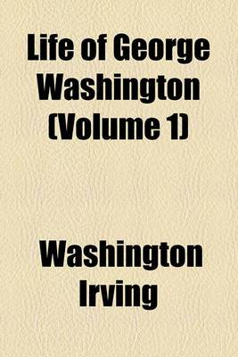 Life of George Washington (Volume 1)