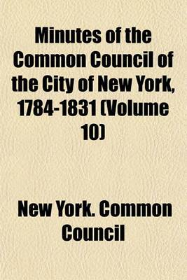 Minutes of the Common Council of the City of New York, 1784-1831 (Volume 10)
