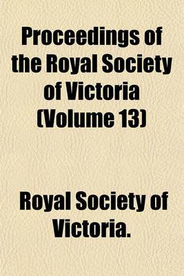 Proceedings of the Royal Society of Victoria (Volume 13)