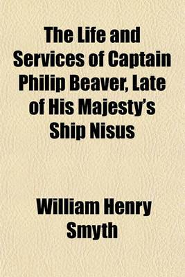 The Life and Services of Captain Philip Beaver, Late of His Majesty's Ship Nisus