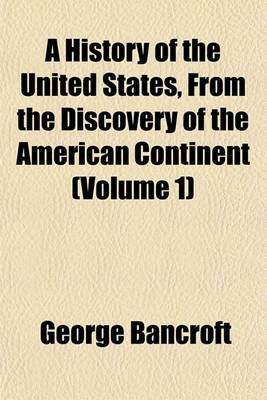A History of the United States, from the Discovery of the American Continent (Volume 1)