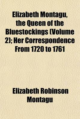 Elizabeth Montagu, the Queen of the Bluestockings (Volume 2); Her Correspondence from 1720 to 1761