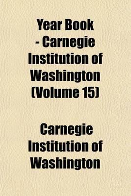 Year Book - Carnegie Institution of Washington (Volume 15)