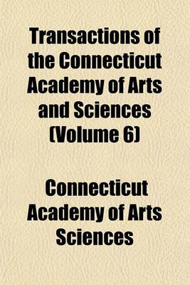 Transactions of the Connecticut Academy of Arts and Sciences (Volume 6)