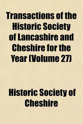 Transactions of the Historic Society of Lancashire and Cheshire for the Year (Volume 27)