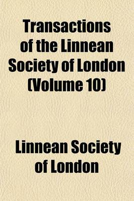 Transactions of the Linnean Society of London (Volume 10)