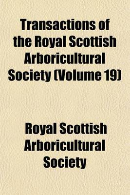 Transactions of the Royal Scottish Arboricultural Society (Volume 19)