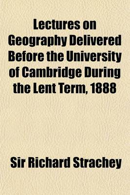 Lectures on Geography Delivered Before the University of Cambridge During the Lent Term, 1888
